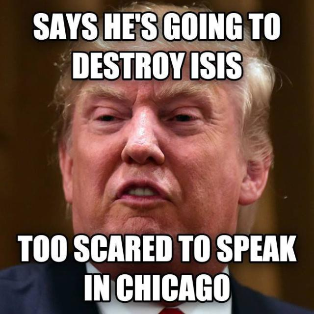 Says-Hes-Going-To-Destroy-Isis-Too-Scared-To-Speak-In-Chicago-Funny-Donald-Trump-Meme-Picture