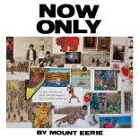 På 'Now Only' ser Mount Eerie frem og tilbage for at finde fodfæste i nuet - Now Only