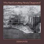 Med klingende vellyd leverer Deerhunter en elegi over menneskearten - Why Hasn't Everything Already Disappeared?