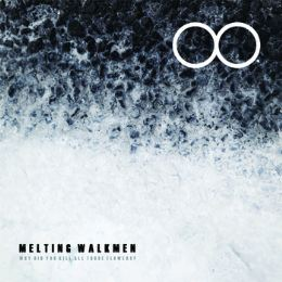 Melting Walkmen - Why Did You Kill All Those Flowers
