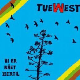 Tue West - Vi er nået hertil
