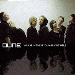 Dúné - We Are in There, You Are Out Here